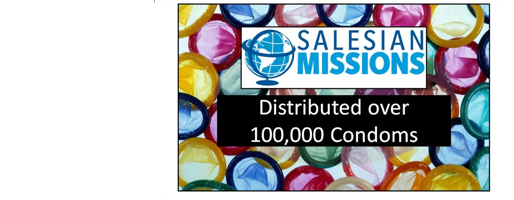 Salesian Missions Distributed over 100,000 Condoms